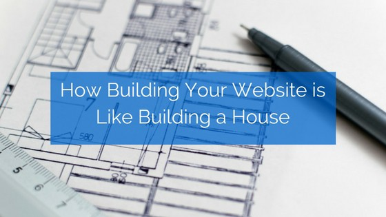How is Building Your Website Like Building a House?